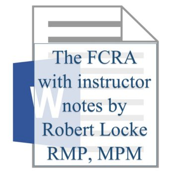 The FCRA with instructor notes by Robert Locke RMP MPM